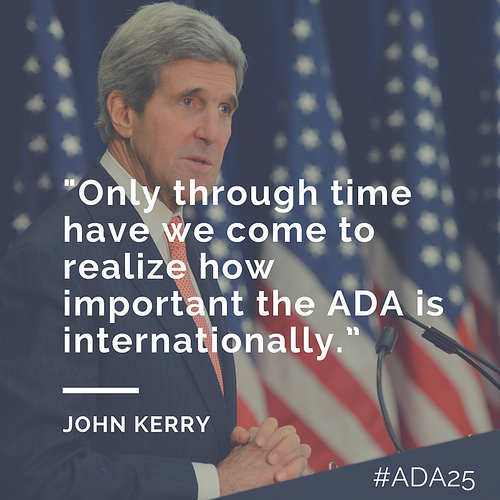 Only through time have we come to realize how important the ADA is internationally. John Kerry